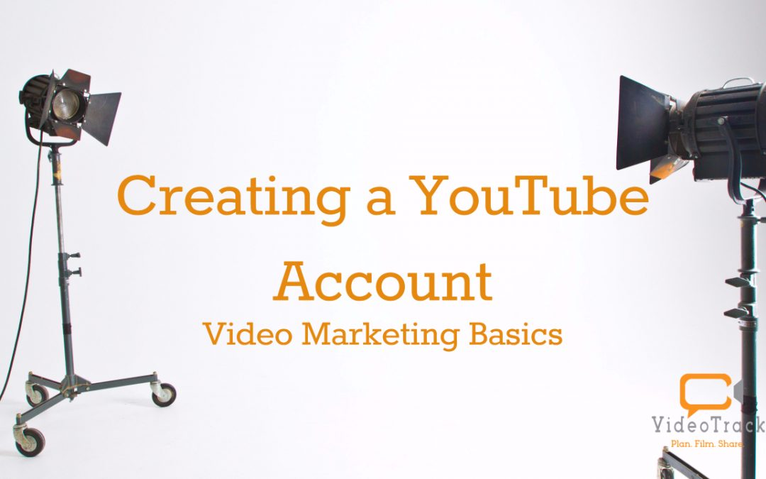 Video Marketing Basics – Creating a YouTube Account