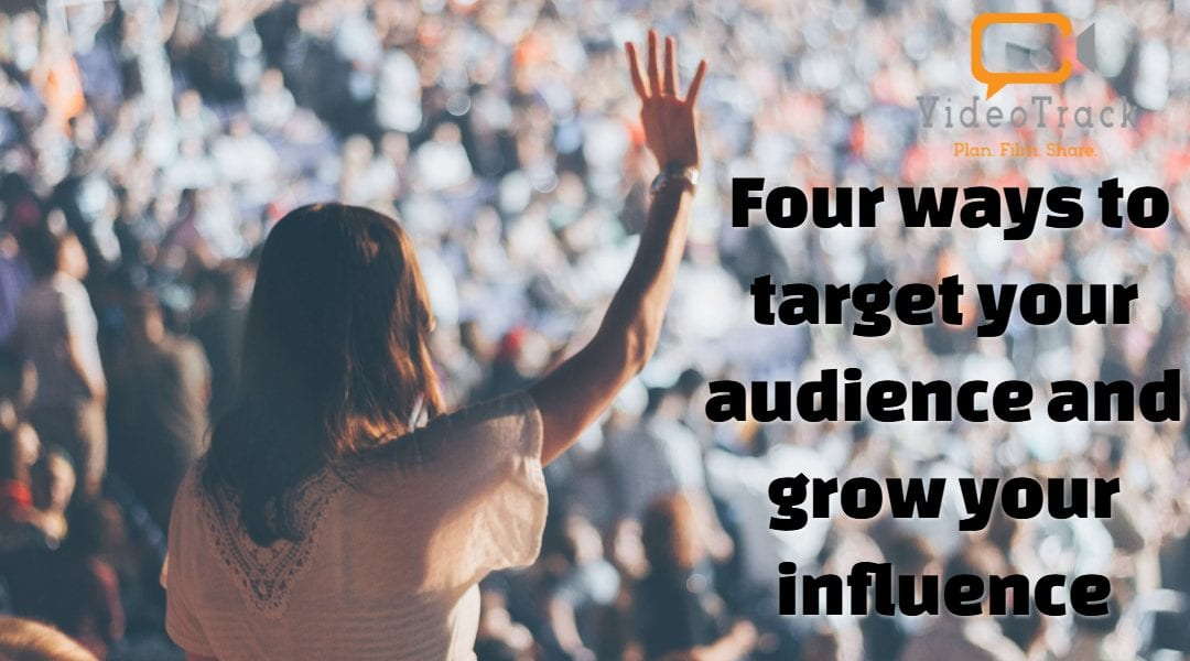 Target your audience | Four ways to grow your influence